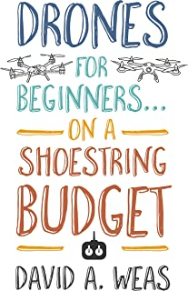 Drones For Beginners...on a shoestring budget