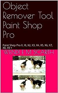Object Remover Tool Paint Shop Pro: Paint Shop Pro X, XI, X2, X3, X4, X5, X6, X7, X8, X9 + (Paint Shop Pro Made Easy Book 179179)