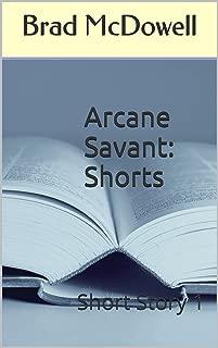Arcane Savant: Shorts: Short Story 1