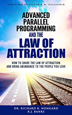 Advanced Parallel Programming and the Law of Attraction: How to Share the Law of Attraction and Bring Abundance to the People You Love