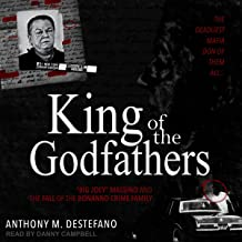 """King of the Godfathers: """"Big Joey"""" Massino and the Fall of the Bonanno Crime Family"""
