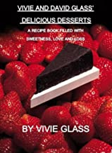 Vivie and David Glass' Delicious Desserts A Recipe Book Filled with Sweetness, Love, and Loss