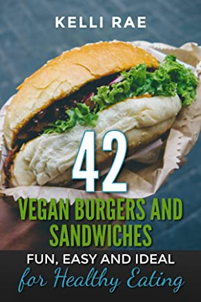 42 Vegan Burgers and Sandwiches: Fun, Easy and Ideal for Healthy Eating (English Edition)