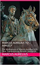 Marcus Aurelius to himself: an English translation with introductory study on stoicism and the last of the Stoics