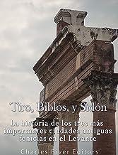 Tiro, Biblos y Sidón: La historia de los tres más importantes ciudades antiguas fenicias en el Levante