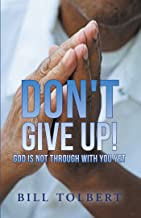 Don't Give Up!: God Is Not Through with You Yet