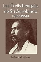 Les Écrits bengalis de Sri Aurobindo (French Edition)