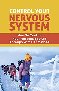 Control Your Nervous System: How To Control Your Nervous System Through Wim Hof Method: Breathing Exercises