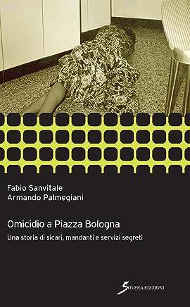 Omicidio a piazza Bologna: Una storia si sicari, mandanti e servizi segreti