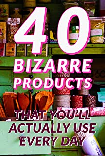 40 BIZARRE PRODUCTS THAT YOU'LL ACTUALLY USE EVERY DAY