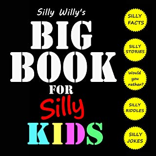Silly Willy's Big Book for Silly Kids: A Huge Collection of Jokes, Riddles, Stories, Fun Facts and Would You Rather Scenarios!