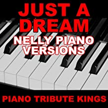Just A Dream (Nelly Piano Versions)