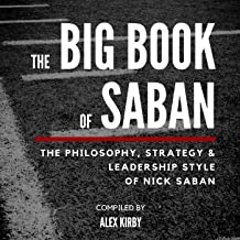 The Big Book of Saban: The Philosophy, Strategy & Leadership Style of Nick Saban
