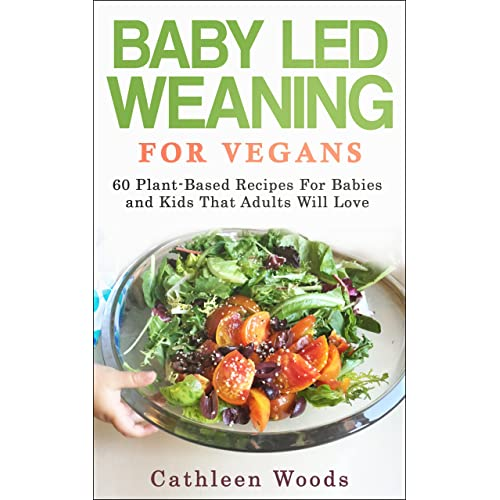 01996b201 Baby Led Weaning for Vegans: 60 Plant-Based Recipes for Babies and Kids that