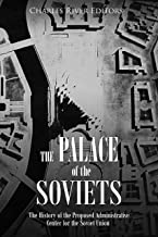 The Palace of the Soviets: The History of the Proposed Administrative Center for the Soviet Union