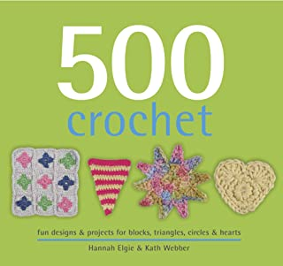 500 Crochet: fun designs & projects for blocks, triangles, circles & hearts