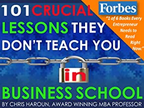 101 Crucial Lessons They Don't Teach You in Business School
