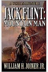 Jack Flint: Mountain Man: A Frontier Mountain Man Novel (A Jack Flint Mountain Man Western Book 1) Kindle Edition