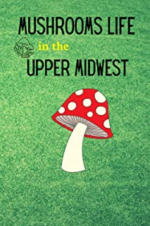 mushrooms life in the upper Midwest: A basic Guide to Common Mushrooms (important Mushroom Guides)