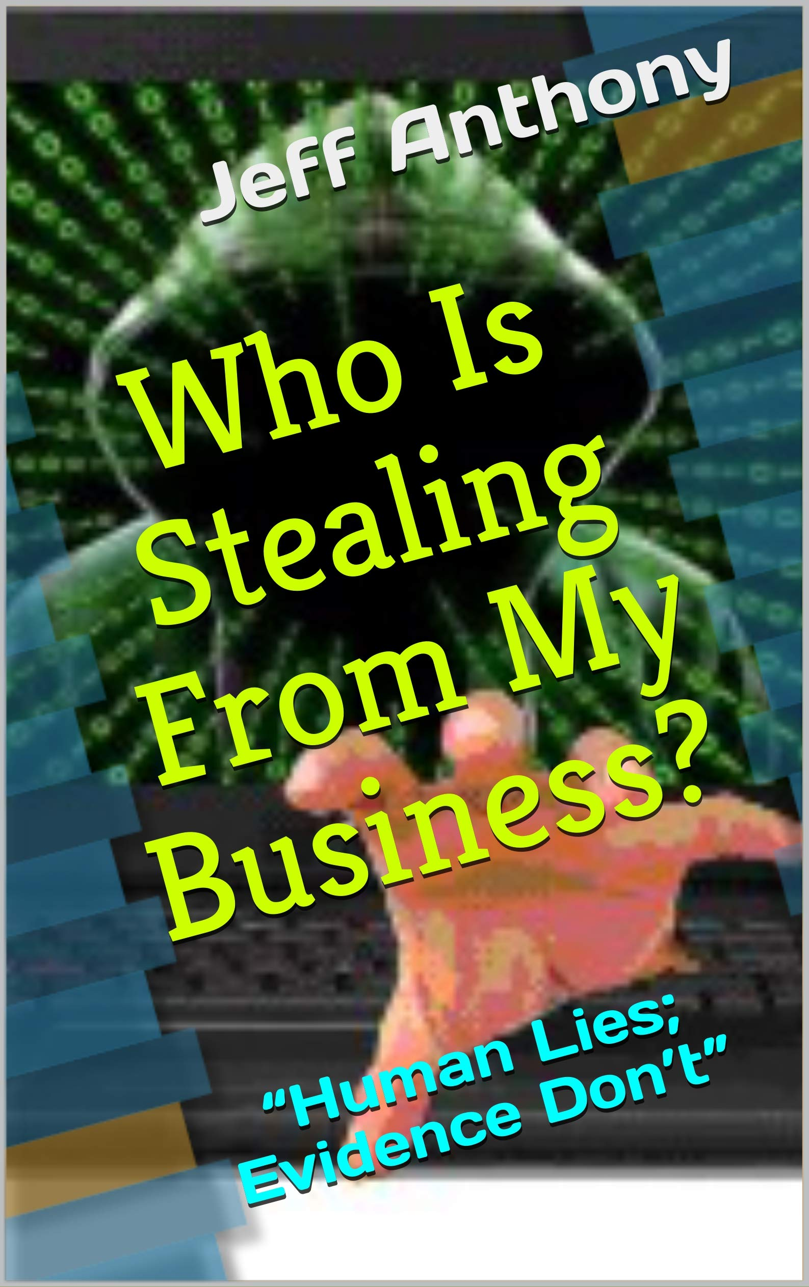 Who Is Stealing From My Business?: