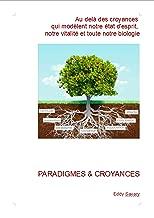 Paradigmes & croyances: Au delà des croyances qui modèlent notre état d'esprit, notre vitalité et toute notre biologie (French Edition)