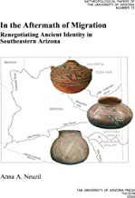 In the Aftermath of Migration: Renegotiating Ancient Identity in Southeastern Arizona (Anthropological Papers Book 73)
