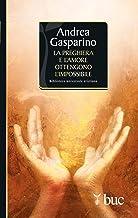 La preghiera e l'amore ottengono l'impossibile (Italian Edition)