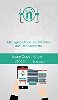 Microsoft 70-346 Exam: Managing Office 365 Identities and Requirements