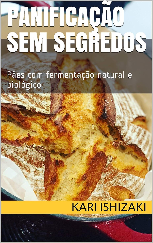 はしご促す密度Panifica??o sem segredos: P?es com fermenta??o natural e biológico (Portuguese Edition)