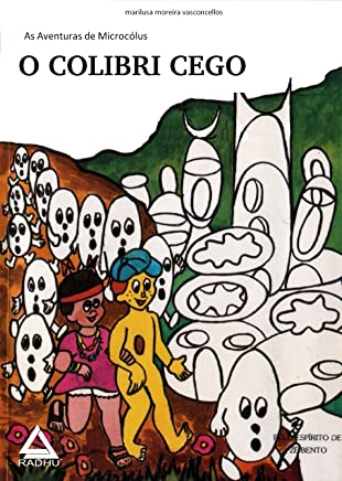 O COLIBRI CEGO (Aventuras de Microcólus Livro 16)