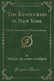 The Kentuckian in New York, Vol. 1 of 2: Or the Adventures of Three Southerns (Classic Reprint)