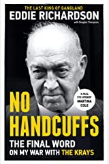 No Handcuffs: The Final Word on My War with The Krays: The Friends of Eddie Richardson Kindle Edition