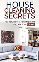 House Cleaning Secrets: How To Keep Your Home Organized And Clean In Just 7 Days (House Cleaning, House Organizing, Organized House, Easy Cleaning, Home Organizing, Home Cleaning,)