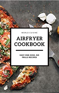 AIRFRYER COOKBOOK: EASY ONE-DISH, NO FRILLS RECIPES FOR ABSOLUTE BEGINNERS (English Edition)