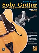 Howard Morgen's Solo Guitar: Insights, Arranging Techniques & Classic Jazz Standards (Jazz Masters Series)