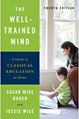 The Well-Trained Mind: A Guide to Classical Education at Home (Fourth Edition) Kindle Edition