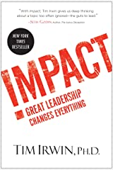 Impact: Great Leadership Changes Everything Kindle Edition