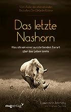 Das letzte Nashorn: Was ich von einer aussterbenden Tierart über das Leben lernte (German Edition)