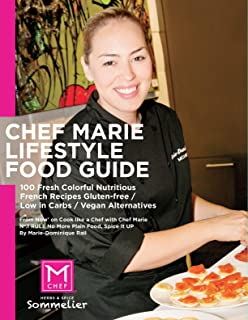 Chef Marie's Lifestyle Food Guide: 100 Fresh Colorful Nutritious French Recipes Gluten-free / Low in Carbs / Vegan Alternatives