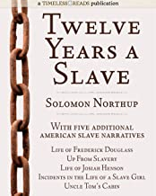 Twelve Years a Slave: Plus Five American Slave Narratives, Including Life of Frederick Douglass, Uncle Tom's Cabin, Life o...