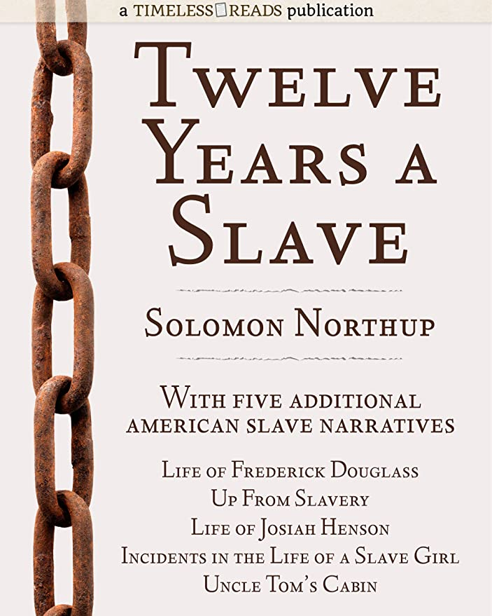 窓ナインへキリストTwelve Years a Slave: Plus Five American Slave Narratives, Including Life of Frederick Douglass, Uncle Tom's Cabin, Life of Josiah Henson, Incidents in ... Girl, Up From Slavery (English Edition)