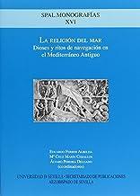 La Religión del Mar: Dioses y ritos de navegación en el Mediterréno Antiguo: XVI (Monografías Spal Arqueología)
