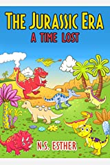 The Jurassic Era A Time Lost : Dinosaur for kids story for children ages 2-10 (Bedtime stories book series for children 62) Kindle Edition