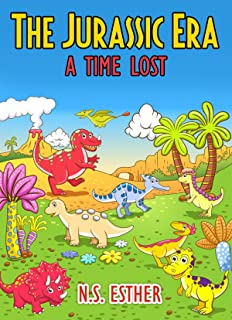 The Jurassic Era  A Time Lost : Dinosaur for kids  story for children ages 2-10 (Bedtime stories book   series for children  62)