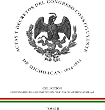 Actas y decretos del Congreso Constituyente de Michoacán: 1824-1825: Tomo II (Centenario de la Constitución Política de Michoacán de 1918 nº 2) (Spanish Edition)
