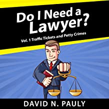 Do I Need a Lawyer? Vol. 1: Traffic Tickets and Petty Crimes