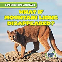 What If Mountain Lions Disappeared? (Life Without Animals)