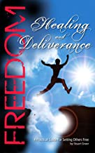 Freedom Healing and Deliverance: A Practical Guide For Setting Others Free
