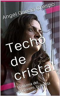 Techo de cristal : El dilema del prisionero, la novela (Spanish Edition)