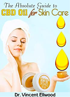 The Absolute Guide To CBD Oil for Skin care: A Guide on Skin diseases and How To Treat them Using CBD Oil, Natural and Herbal Remedies!